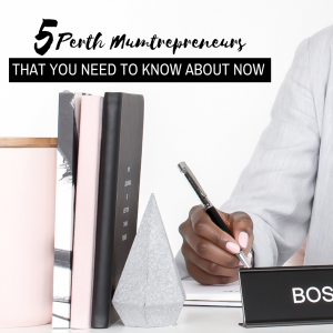 girlboss, mumtrepeneur, Perth mumtrepreneur, Perth girl boss