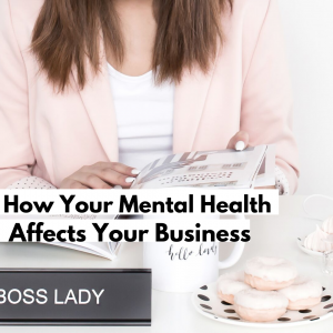 boss babe, mental health, girl boss, small business, small business owner